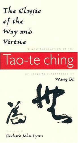 The Classic of the Way and Virtue: A New Translation of the Tao-Te Ching of Laozi as Interpreted by Wang Bi 9780231105811