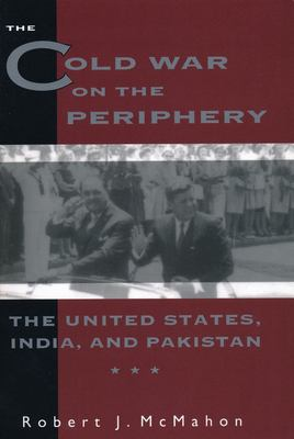 The Cold War on the Periphery: The United States, India, and Pakistan 9780231082266