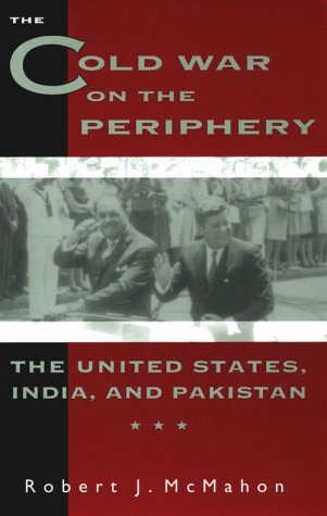 The Cold War on the Periphery: The United States, India, and Pakistan 9780231082273