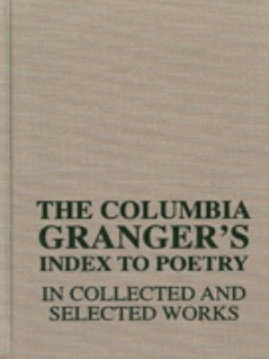 The Columbia Granger's Index to Poetry in Collected and Selected Works 9780231107624