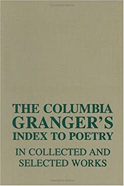 The Columbia Granger's(r) Index to Poetry in Collected and Selected Works 9780231125284