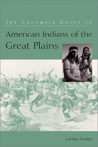 The Columbia Guide to American Indians of the Great Plains 9780231117005