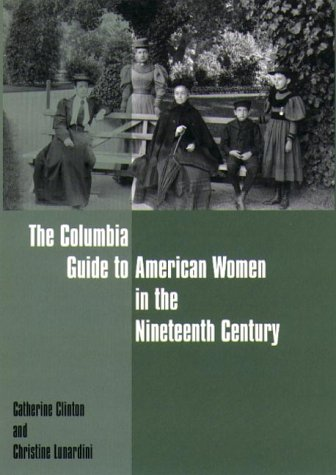 The Columbia Guide to American Women in the Nineteenth Century - Clinton, Catherine / Lunardini, Christine A.