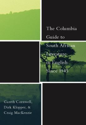 The Columbia Guide to South African Literature in English Since 1945 9780231130462