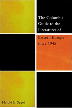 The Columbia Guide to the Literatures of Eastern Europe Since 1945 9780231114042