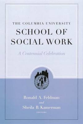 The Columbia University School of Social Work: A Centennial Celebration 9780231122825