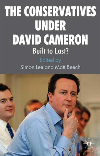 The Conservatives Under David Cameron: Built to Last? 9780230575653
