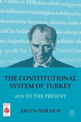 The Constitutional System of Turkey: 1876 to the Present 9780230121003