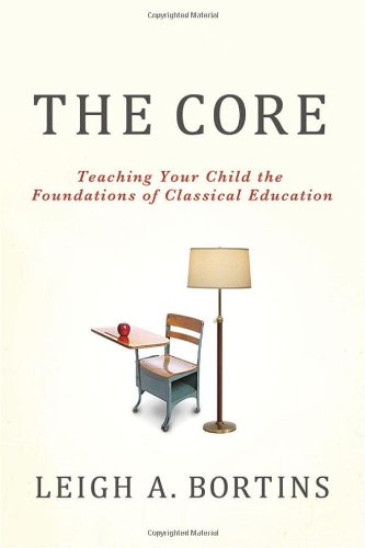 The Core: Teaching Your Child the Foundations of Classical Education 9780230100350