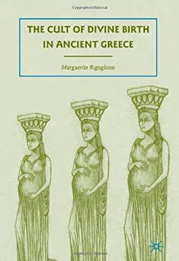 The Cult of Divine Birth in Ancient Greece 9780230614772