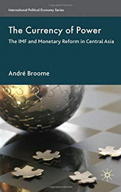 The Currency of Power: The IMF and Monetary Reform in Central Asia 9780230240056