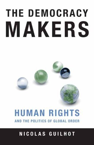 The Democracy Makers: Human Rights and the Politics of Global Order 9780231131247