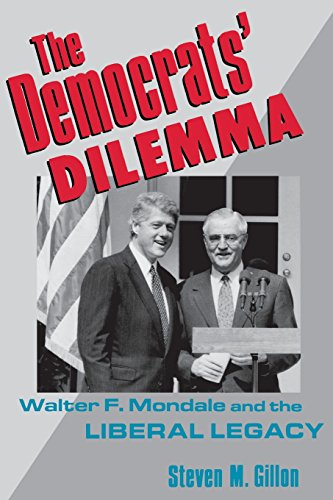 The Democrats' Dilemma: Walter F. Mondale and the Liberal Legacy 9780231076319