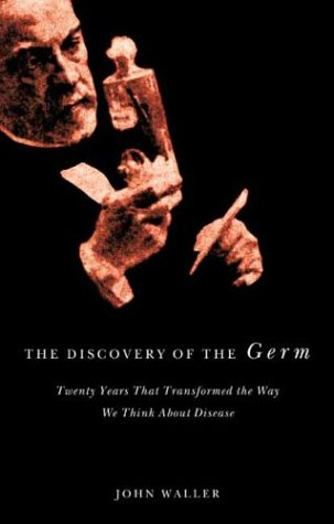 The Discovery of the Germ: Twenty Years That Transformed the Way We Think about Disease 9780231131506