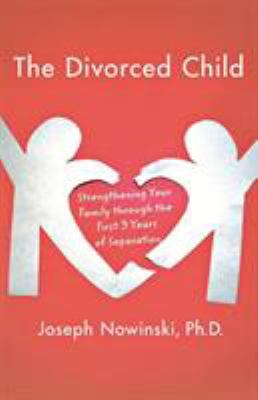The Divorced Child: Strengthening Your Family Through the First Three Years of Separation 9780230617728