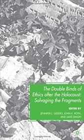 The Double Binds of Ethics After the Holocaust: Salvaging the Fragments 763561