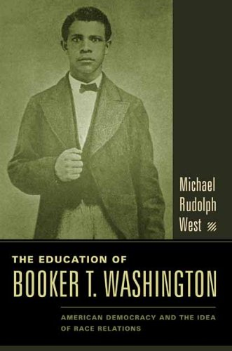 The Education of Booker T. Washington: American Democracy and the Idea of Race Relations 9780231130486