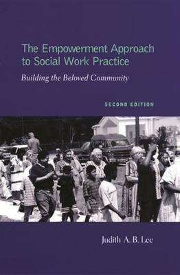 The Empowerment Approach to Social Work Practice: Building the Beloved Community 9780231115483