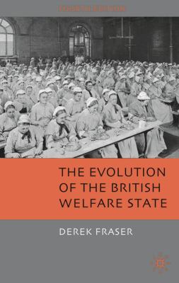 The Evolution of the British Welfare State: A History of Social Policy Since the Industrial Revolution 9780230224650
