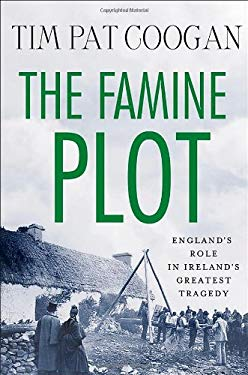 The Famine Plot: England's Role in Ireland's Greatest Tragedy 9780230109520
