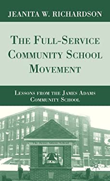 The Full-Service Community School Movement: Lessons from the James Adams Community School 9780230618480