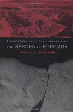 The Garden of Ediacara: Discovering the First Complex Life 9780231105583