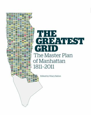 The Greatest Grid: The Master Plan of Manhattan, 1811-2011 9780231159906