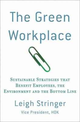 The Green Workplace: Sustainable Strategies That Benefit Employees, the Environment, and the Bottom Line 9780230614284
