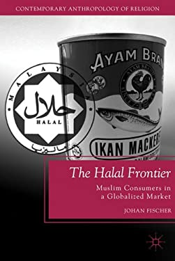 The Halal Frontier: Muslim Consumers in a Globalized Market 9780230114180