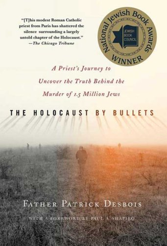 The Holocaust by Bullets: A Priest's Journey to Uncover the Truth Behind the Murder of 1.5 Million Jews 9780230617575