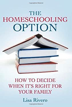 The Homeschooling Option: How to Decide When It's Right for Your Family 9780230600706
