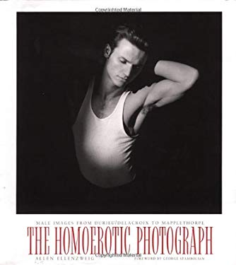 The Homoerotic Photograph: Male Images from Durieu/ Delacroix to Mapplethorpe 9780231075367