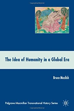 The Idea of Humanity in a Global Era 9780230611627