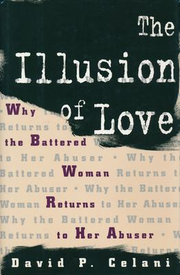 The Illusion of Love: Why the Battered Woman Returns to Her Abuser 9780231100373