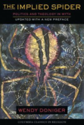 The Implied Spider: Politics and Theology in Myth 9780231111713