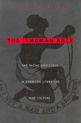 The Inhuman Race: The Racial Grotesque in American Literature and Culture 9780231103374
