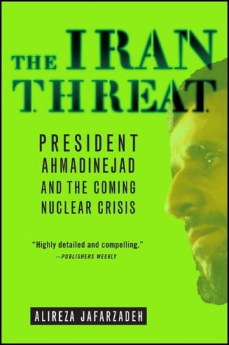 The Iran Threat: President Ahmadinejad and the Coming Nuclear Crisis 9780230601284
