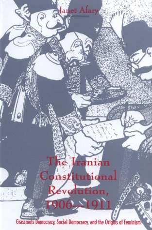 The Iranian Constitutional Revolution: Grassroots Democracy, Social Democracy, and the Origins of Feminism 9780231103510
