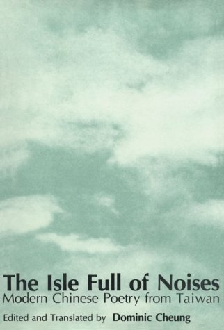 The Isle Full of Noises: Modern Chinese Poetry from Taiwan 9780231064026