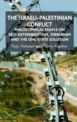 The Israeli-Palestinian Conflict: Philosophical Essays on Self-Determination, Terrorism and the One-State Solution 9780230535374