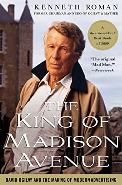The King of Madison Avenue: David Ogilvy and the Making of Modern Advertising 9780230100367