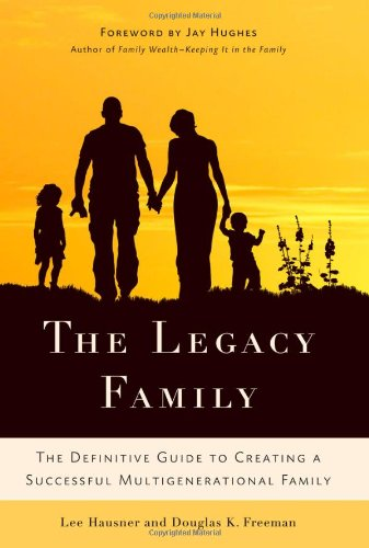 The Legacy Family: The Definitive Guide to Creating a Successful Multigenerational Family 9780230618923