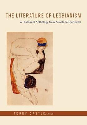 The Literature of Lesbianism: A Historical Anthology from Ariosto to Stonewall 9780231125116
