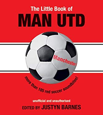 The Little Book of Man Utd: Over 150 Red Soccer Soundbites! 9780233999951