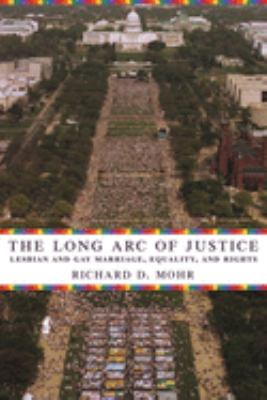 The Long Arc of Justice: Lesbian and Gay Marriage, Equality, and Rights 9780231135214