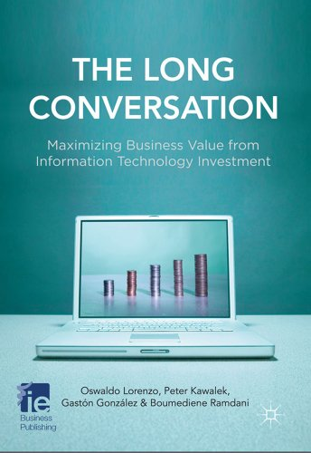 The Long Conversation: Maximizing Business Value from Information Technology Investment 9780230297883