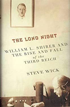The Long Night: William L. Shirer and the Rise and Fall of the Third Reich 9780230623187