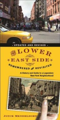 The Lower East Side Remembered and Revisited: A History and Guide to a Legendary New York Neighborhood 9780231147606