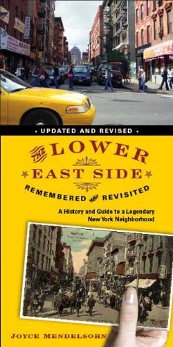 The Lower East Side Remembered and Revisited: A History and Guide to a Legendary New York Neighborhood 9780231147613