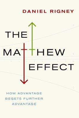 The Matthew Effect: How Advantage Begets Further Advantage